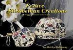 Festive Elizabethan Creations : The Third Title in the Elizabethan Needlework Series - Shirley Holdaway