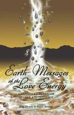 Earth Messages of the Love Energy : Channelled Messages of Love and Guidance - Kay Meade