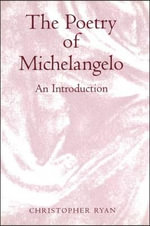 The Poetry of Michelangelo : An Introduction - Christopher Ryan