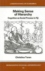 Making Sense of Hierarchy : Cognition as Social Process in Fiji - Christina Toren