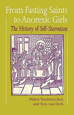 From Fasting Saints to Anorexic Girls : History of Self-starvation - Walter Vandereycken