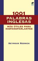 1001 Palabras Inglesas Mas Utiles para Hispanoparlantes - Seymour Resnick