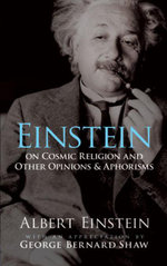 Einstein on Cosmic Religion and Other Opinions and Aphorisms - Albert Einstein