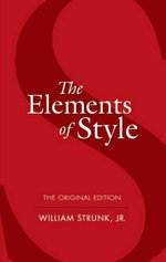 The Elements of Style : The Original Edition - William Strunk