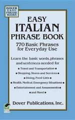 Easy Italian Phrase Book : 770 Basic Phrases for Everyday Use - Dover