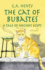 The Cat of Bubastes : A Tale of Ancient Egypt - G. A. Henty