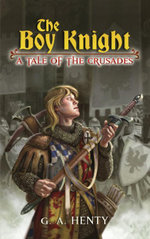 The Boy Knight : A Tale of the Crusades - G. A. Henty