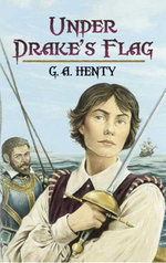 Under Drake's Flag : A Tale of the Spanish Main - G. A. Henty