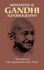 Autobiography : The Story of My Experiments with Truth - Mohandas Gandhi