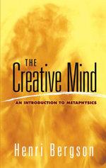 The Creative Mind : An Introduction to Metaphysics - Henri Bergson