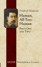 Human, All-Too-Human : Parts One and Two - Friedrich Nietzsche