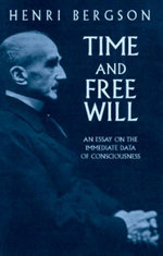 Time and Free Will : An Essay on the Immediate Data of Consciousness - Henri Bergson