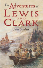 The Adventures of Lewis and Clark - John Bakeless