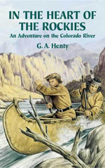 In the Heart of the Rockies : An Adventure on the Colorado River - G. A. Henty