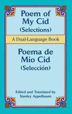 Poem of My Cid (Selections) / Poema de Mio Cid (Seleccion) : A Dual-Language Book