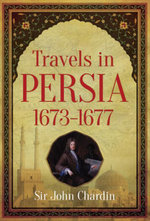 Travels in Persia, 1673-1677 - Sir John Chardin
