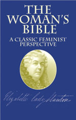 The Woman's Bible : A Classic Feminist Perspective - Elizabeth Cady Stanton