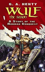 Wulf the Saxon : A Story of the Norman Conquest - G. A. Henty
