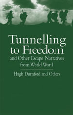 Tunnelling to Freedom and Other Escape Narratives from World War I - Hugh Durnford