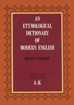 An Etymological Dictionary of Modern English, Vol. 1 - Ernest Weekley
