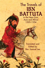 The Travels of Ibn Battuta : in the Near East, Asia and Africa, 1325-1354 - Ibn Battuta