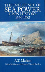 The Influence of Sea Power Upon History, 1660-1783 - A. T. Mahan