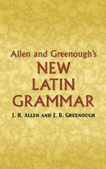Allen and Greenough's New Latin Grammar - James B Greenough