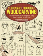 The Beginner's Handbook of Woodcarving : With Project Patterns for Line Carving, Relief Carving, Carving in the Round, and Bird Carving - Charles Beiderman