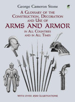 A Glossary of the Construction, Decoration and Use of Arms and Armor : in All Countries and in All Times - George Cameron Stone