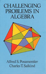 Challenging Problems in Algebra - Alfred S. Posamentier