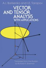 Vector and Tensor Analysis with Applications - A. I. Borisenko
