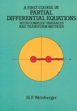 A First Course in Partial Differential Equations : with Complex Variables and Transform Methods - H. F. Weinberger