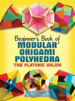 Beginner's Book of Modular Origami Polyhedra : The Platonic Solids - Rona Gurkewitz