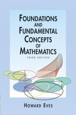 Foundations and Fundamental Concepts of Mathematics - Howard Eves