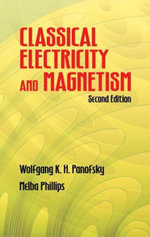 Classical Electricity and Magnetism : Second Edition - Wolfgang K. H. Panofsky