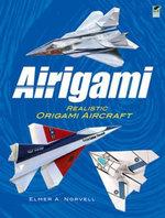 Airigami : Realistic Origami Aircraft - Elmer A. Norvell