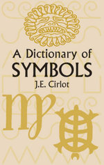 A Dictionary of Symbols - J. E. Cirlot