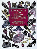 Shoes, Hats and Fashion Accessories : A Pictorial Archive, 1850-1940