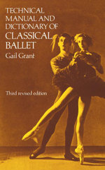Technical Manual and Dictionary of Classical Ballet - Gail Grant