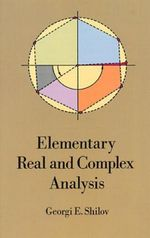 Elementary Real and Complex Analysis - Georgi E. Shilov