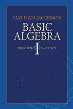 Basic Algebra I : Second Edition - Nathan Jacobson
