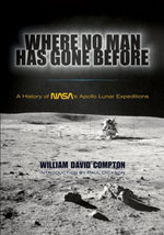 Where No Man Has Gone Before : A History of NASA's Apollo Lunar Expeditions - William David Compton