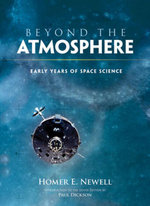 Beyond the Atmosphere : Early Years of Space Science - Homer E. Newell