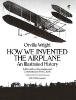 How We Invented the Airplane : An Illustrated History - Orville Wright
