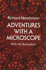 Adventures with a Microscope - Richard Headstrom