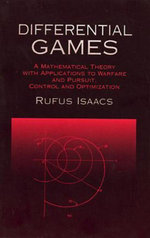 Differential Games : A Mathematical Theory with Applications to Warfare and Pursuit, Control and Optimization - Rufus Isaacs