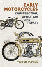 Early Motorcycles : Construction, Operation and Repair - Victor W. Page