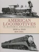 American Locomotives in Historic Photographs : 1858 to 1949