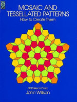 Mosaic and Tessellated Patterns : How to Create Them, with 32 Plates to Color - John Willson