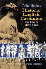 Historic English Costumes and How to Make Them - Talbot Hughes